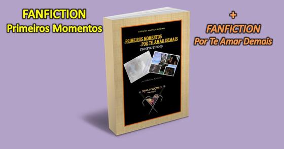Cover - Fanfictions Primeiros Momentos e Por Te Amar Demais