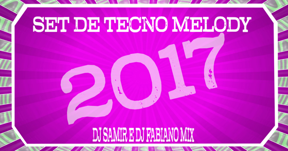 Cover - SET DE TECNO MELODY (DJ SAMIR E DJ FABIANO MIX) 2017