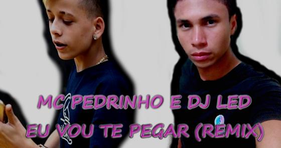 Cover - EU VOU TE PEGAR - MC PEDRINHO FT DJ LED (REMIX TECNOFUNK)